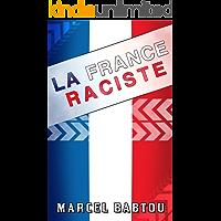 La France Raciste: Chroniques d'un Pays Xénophobe et Intolérant (French Edition)