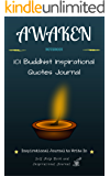 Awaken: Inspirational Journal to Write In: 101 Buddhist Inspirational Quotes Journal: Self Help Book and Inspirational Journal (Notebook)