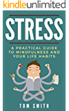 Stress: A Practical Guide To Mindfulness And Your Life Habits: Meditation, Mind, Guide, Living, Free, Living, Stress