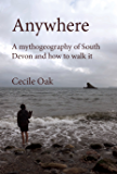 Anywhere: A mythogeography of South Devon and how to walk it