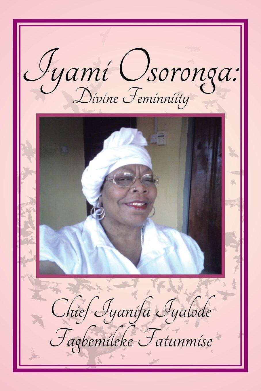 Iyami Osoronga: Divine Femininity: Divine Feminniity: Chief