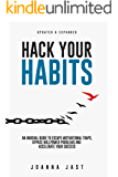 Hack Your Habits: An Unusual Guide to Escape Motivational Traps, Bypass Willpower Problems and Accelerate Your Success