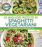 Le migliori ricette di spaghetti vegetariani. Tutti i segreti dello spiralizzatore