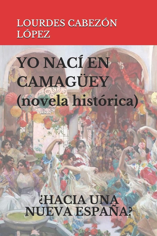 YO NACÍ EN CAMAGÜEY NOVELA HISTÓRICA : 2.-¿HACIA UNA NUEVA ESPAÑA ...