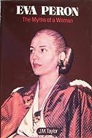Eva Peron: The Myths of a Woman