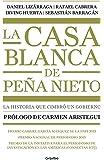 La casa blanca de Peña Nieto  / Peña Nieto's White House (Spanish Edition)