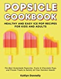 Popsicle Cookbook: Healthy and Easy Ice Pop Recipes for Kids and Adults. The Best Homemade Popsicles, Fruity & Chocolate…
