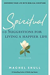 Spiritual: 10 Suggestions for Living a Happier Life (Empower Your Life) (Volume 1) Paperback