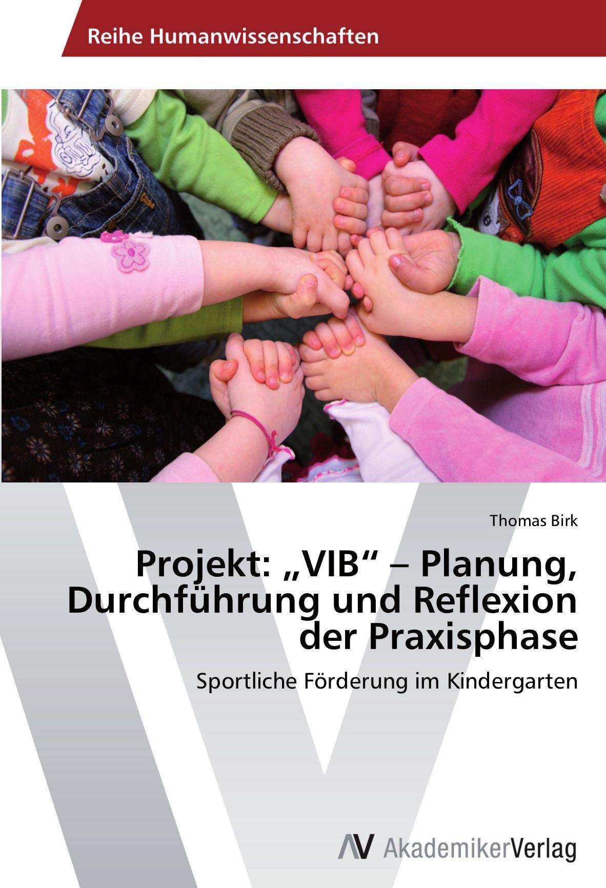 """Download Projekt: """"VIB"""" – Planung, Durchführung und Reflexion der Praxisphase: Sportliche Förderung im Kindergarten (German Edition) pdf"""