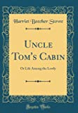 Uncle Tom's Cabin: Or Life Among the Lowly (Classic Reprint)