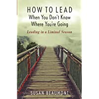 How to Lead When You Don't Know Where You are Going