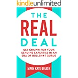 The Real Deal: Get Known for Your Genuine Expertise in an Era of Bullsh*t Gurus