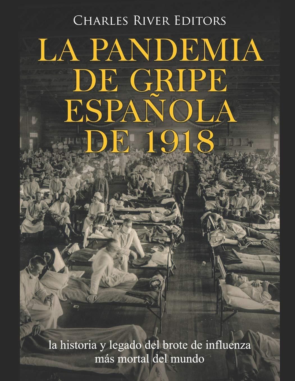 La pandemia de gripe española de 1918: la historia y legado del ...