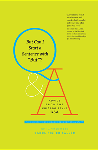 But Can I Start A Sentence With But Advice From The Chicago Style Q A Chicago Guides To Writing Editing And Publishing Kindle Edition By The University Of Chicago Press Editorial Staff