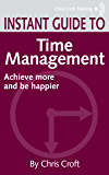 Time Management: Achieve more and be happier (Instant Guides)