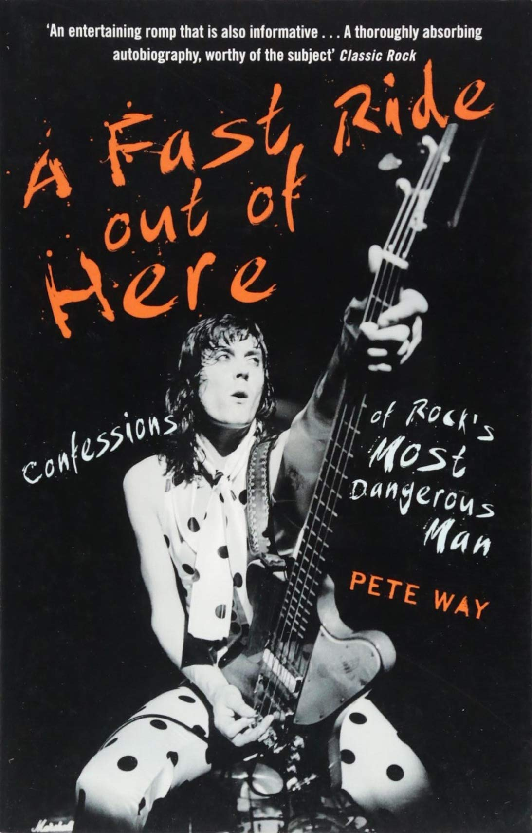 A Fast Ride Out of Here: Confessions of Rock's Most Dangerous Man: Amazon.co.uk: Way, Pete, Rees, Paul: 9781472124340: Books