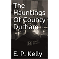 The Hauntings Of County Durham (Spectre Detectors) (English Edition)