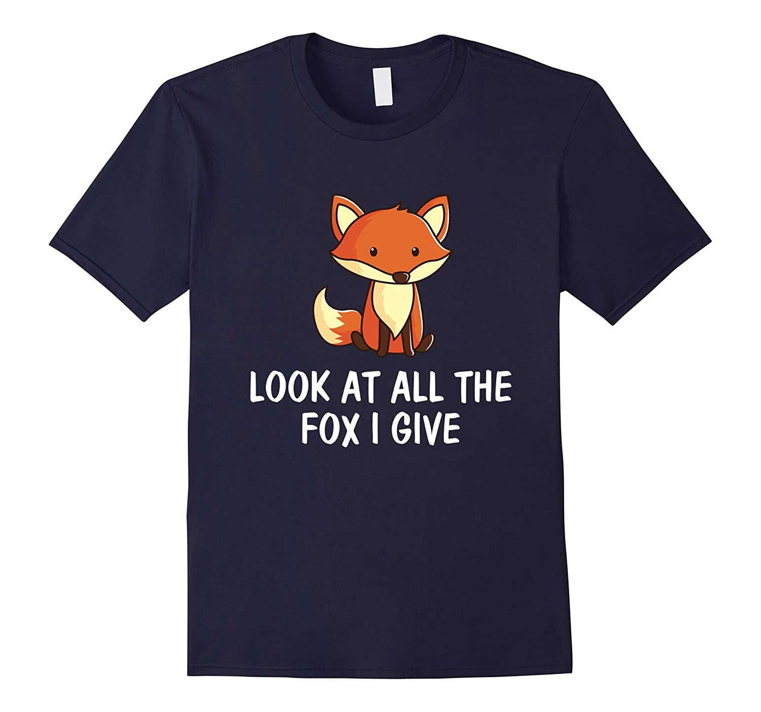 Look At All The Fox I Give | Funny Critter Shirt-FL