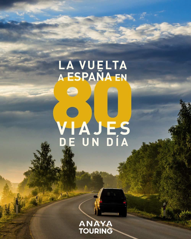 La vuelta a España en 80 viajes de un día Guías Singulares: Amazon.es: AA.VV: Libros