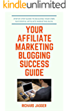 Your Affiliate Marketing Blogging Success Guide