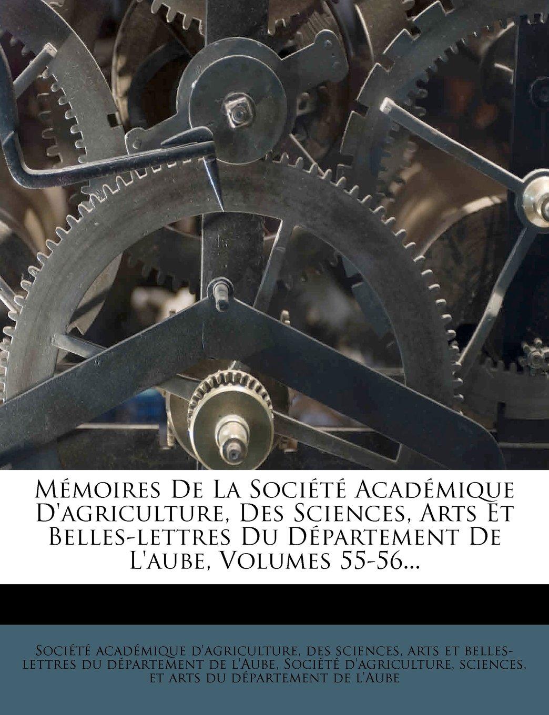 Memoires de La Societe Academique D'Agriculture, Des Sciences, Arts Et Belles-Lettres Du Departement de L'Aube, Volumes 55-56... (French Edition) pdf