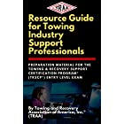 Resource Guide for Towing Industry Support Professionals: Preparation Material for the Towing & Recovery Support Certificatio