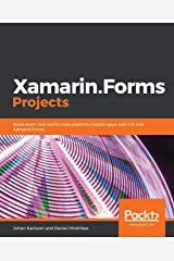 Xamarin.Forms Projects: Build seven real-world cross-platform mobile apps with C# and Xamarin.Forms Paperback