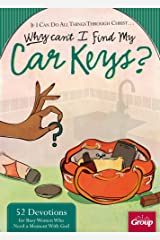 If I can Do All Things Through Christ…  Why Can't I Find My Car Keys?: 52 Devotions for Busy Women Who Need a Moment With God Paperback