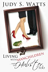 Living with Manchildren...and the Hubster, too (The Watts Line Book 2) Kindle Edition