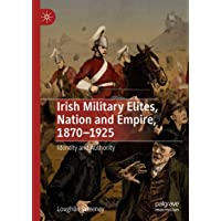 Irish Military Elites, Nation and Empire, 1870-1925: Identity and Authority