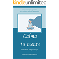 Calma Tu Mente: Para Sentirte Bien y Vivir Mejor