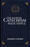 The Shorter Catechism Made Simple