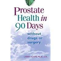 Prostate Health in 90 Days: Cure Your Prostate Now Without Drugs or Surgery