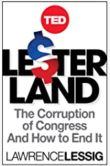 Lesterland: The Corruption of Congress and How to End It (TED Books Book 34) (English Edition) eBook Kindle