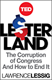 Lesterland: The Corruption of Congress and How to End It (TED Books Book 34)