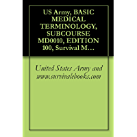 US Army, BASIC MEDICAL TERMINOLOGY, SUBCOURSE MD0010, EDITION 100, Survival Medical Manual