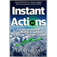 Instant Actions. A Training Manual Using Islamic Insights to Fly Strong Through Change.: Essential Partner Book to…