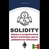 SOLIDITY: Impara a programmare Smart Contracts per la piattaforma Ethereum - Tutto in Italiano