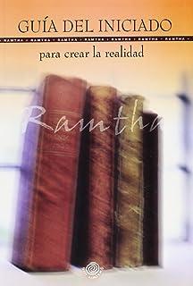 Guia del Iniciado para crear la realidad (Spanish Edition)