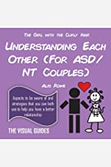 Asperger's Syndrome: Understanding Each Other (For ASD/NT Couples): by the girl with the curly hair (The Visual Guides) (Volume 6) Paperback