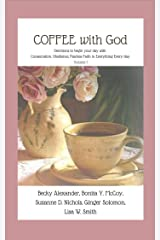 COFFEE with God: Devotions to begin your day with Consecration, Obedience, Fearless Faith in Everything Every day. Kindle Edition