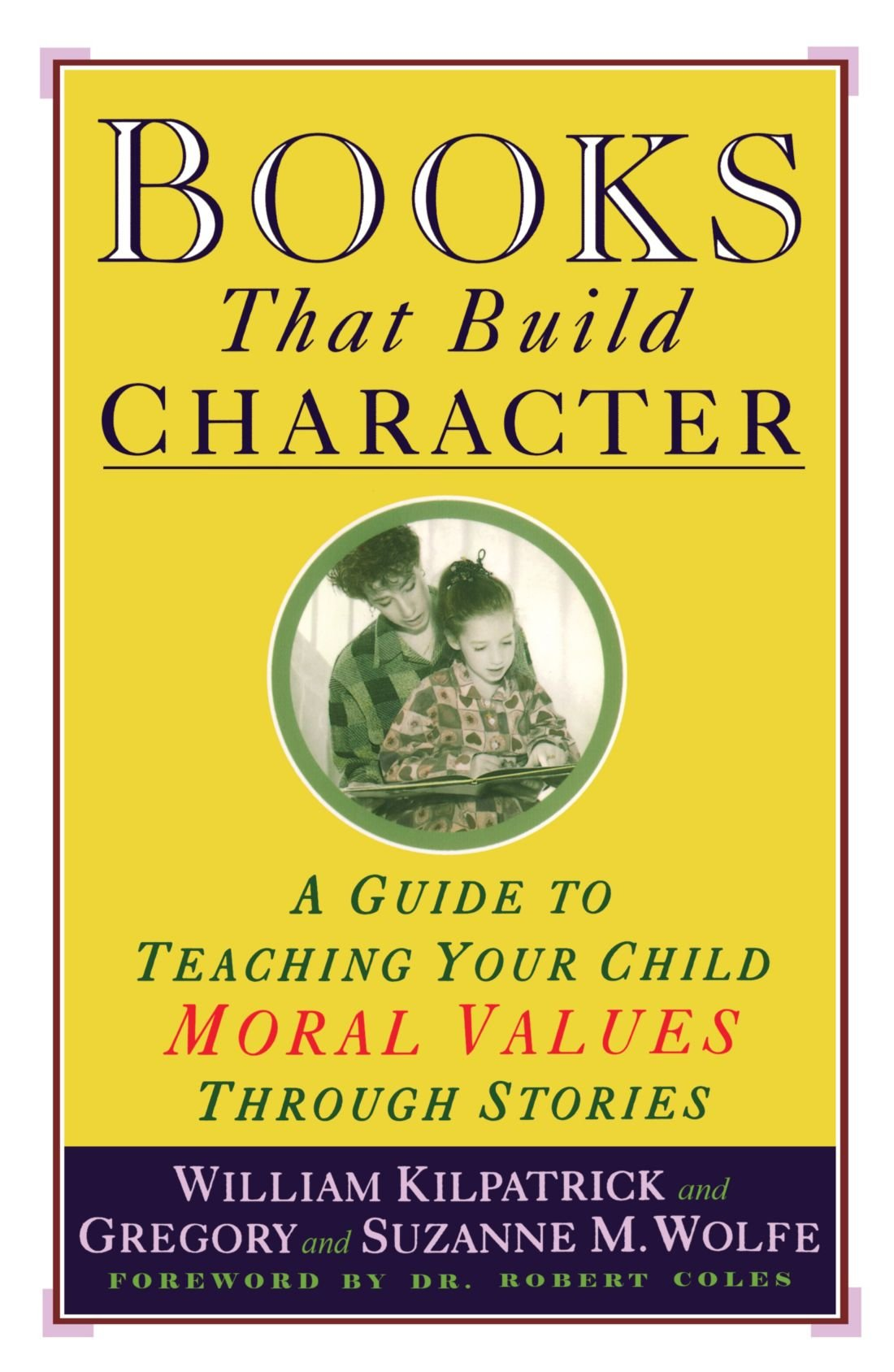 Books That Build Character: A Guide to Teaching Your Child Moral Values Through Stories