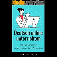 Deutsch online unterrichten: Erfolgreich als Freiberufler und ohne DaF-Studium durchstarten (German Edition)
