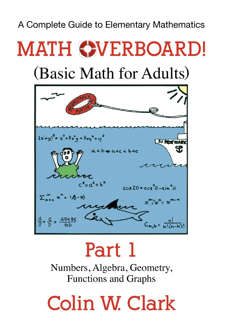 Math Overboard!: (Basic Math for Adults) Part 1: Colin W. Clark ...