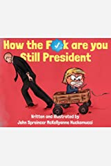 How the F*ck Are You Still President Paperback