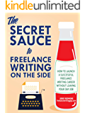 The Secret Sauce to Freelance Writing on the Side