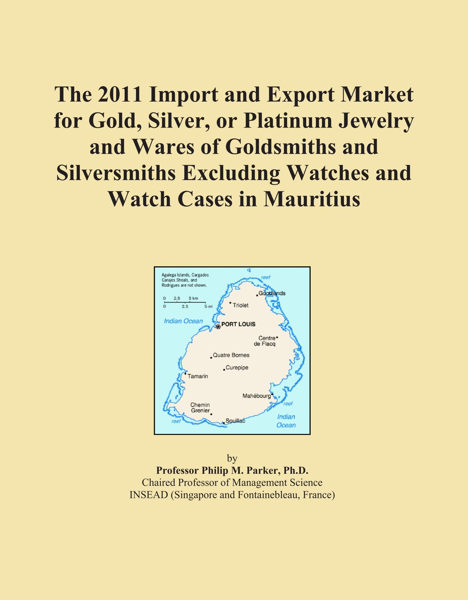 Download The 2011 Import and Export Market for Gold, Silver, or Platinum Jewelry and Wares of Goldsmiths and Silversmiths Excluding Watches and Watch Cases in Mauritius PDF