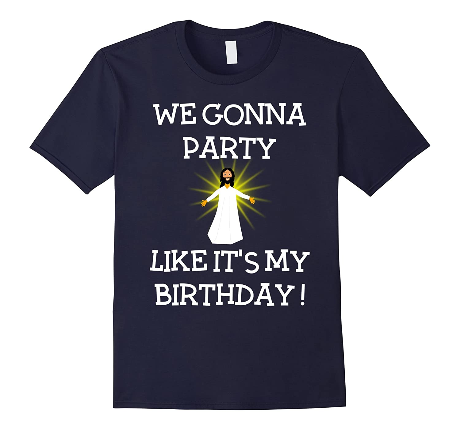 We Gonna Party Like Its My Birthday Jesus Christmas T-Shirt-RT
