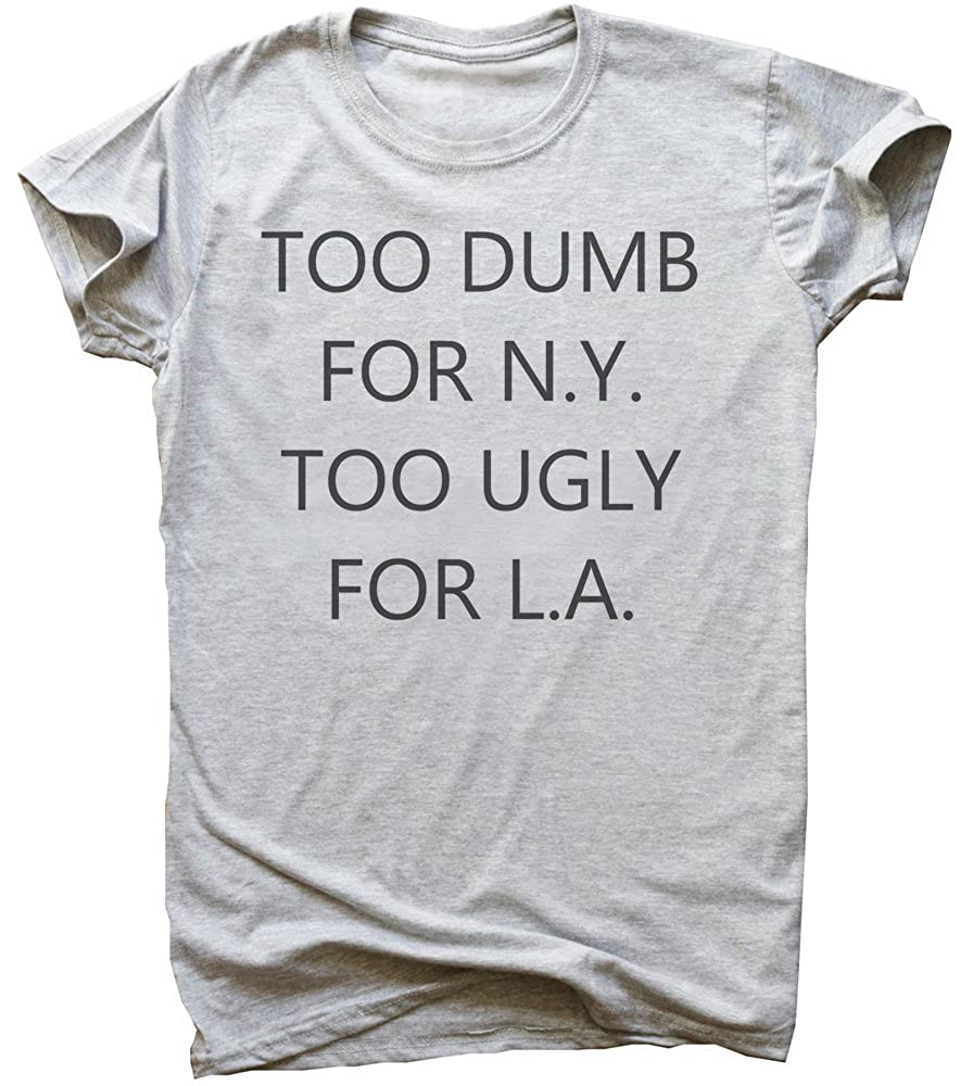 Too Ugly for L.A Mens T-Shirt IDcommerce Too Dumb for N.Y