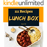 Lunch Box 111: Enjoy 111 Days With Amazing Lunch Recipes In Your Own Lunch Cookbook! (Bento Lunch Box Cookbook, Lunch Box Recipe Book, Bento Lunch Box Book, Japanese Lunch Box Book) [Book 1]